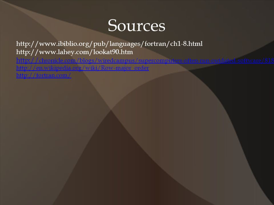 Sources http://www.ibiblio.org/pub/languages/fortran/ch1-8.html http://www.lahey.com/lookat90.htm http:// chronicle.com/blogs/wiredcampus/supercomputers-often-run-outdated-software/8184 http://en.wikipedia.org/wiki/Row-major_order http://fortran.com/
