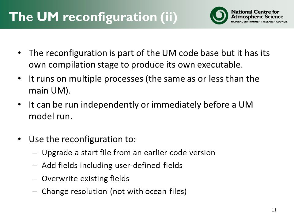 The UM reconfiguration (ii) The reconfiguration is part of the UM code base but it has its own compilation stage to produce its own executable.