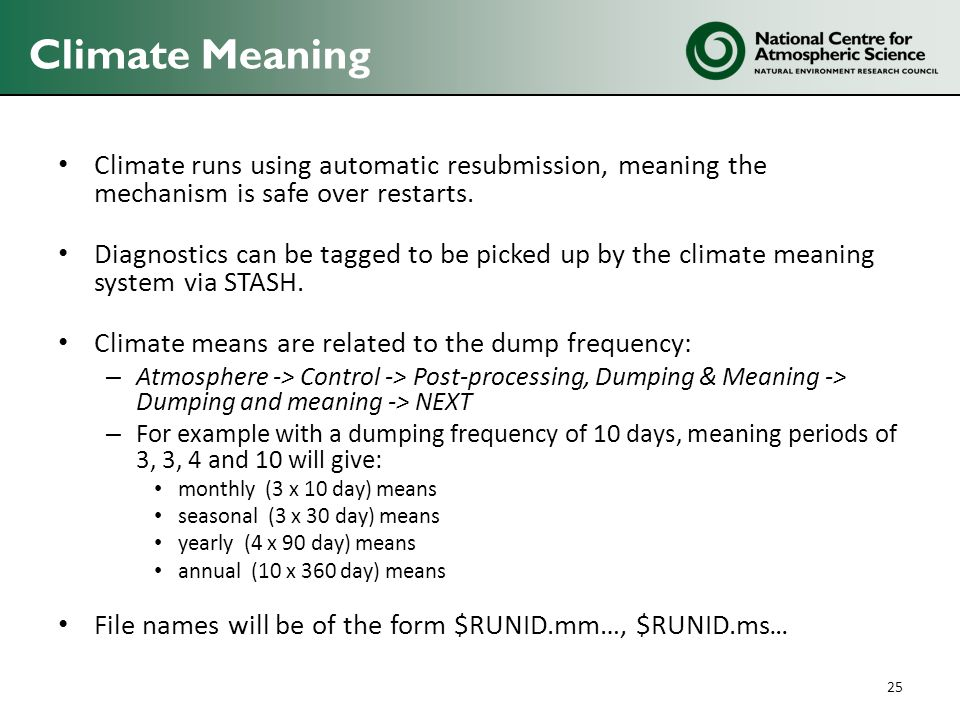 Climate Meaning Climate runs using automatic resubmission, meaning the mechanism is safe over restarts. Diagnostics can be tagged to be picked up by t