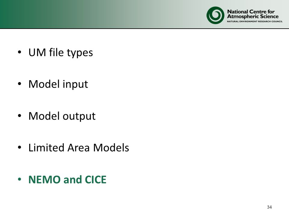 UM file types Model input Model output Limited Area Models NEMO and CICE 34