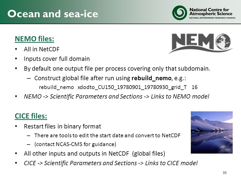 Ocean and sea-ice NEMO files: All in NetCDF Inputs cover full domain By default one output file per process covering only that subdomain. – Construct