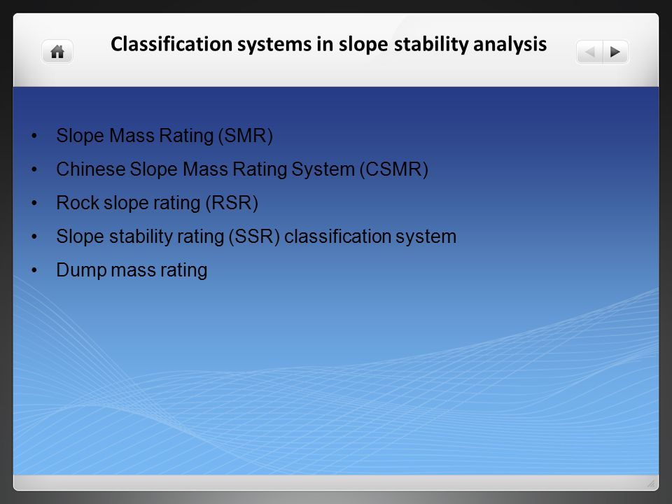 Classification systems in slope stability analysis Slope Mass Rating (SMR) Chinese Slope Mass Rating System (CSMR) Rock slope rating (RSR) Slope stabi