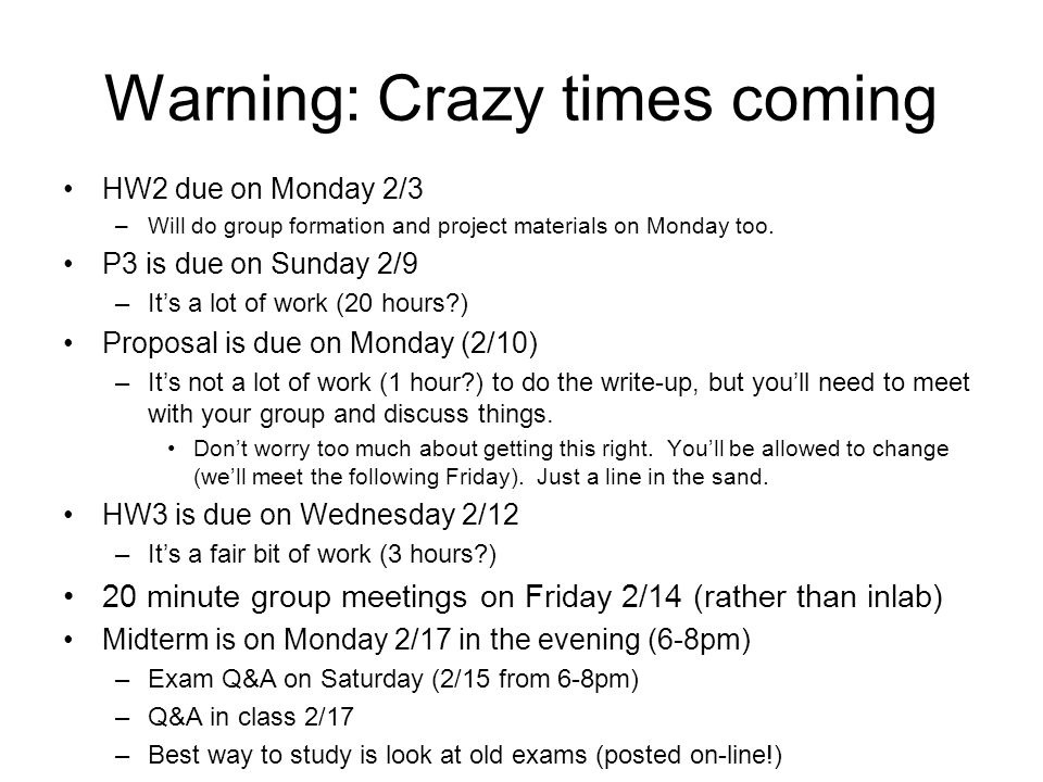 Warning: Crazy times coming HW2 due on Monday 2/3 –Will do group formation and project materials on Monday too.
