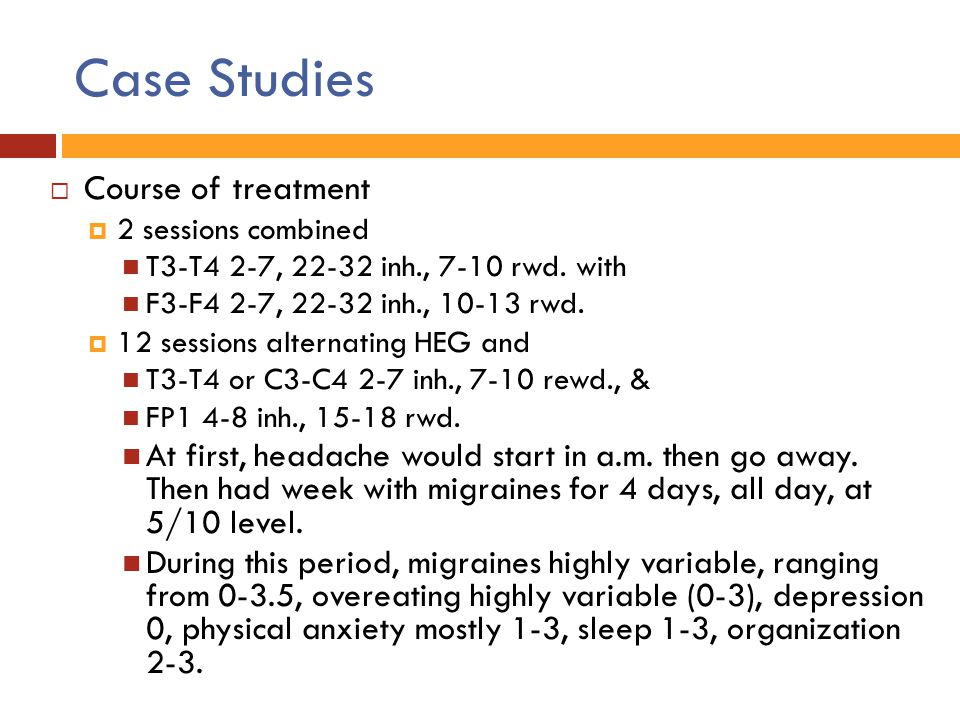 Case Studies  Course of treatment  2 sessions combined T3-T4 2-7, 22-32 inh., 7-10 rwd. with F3-F4 2-7, 22-32 inh., 10-13 rwd.  12 sessions alterna