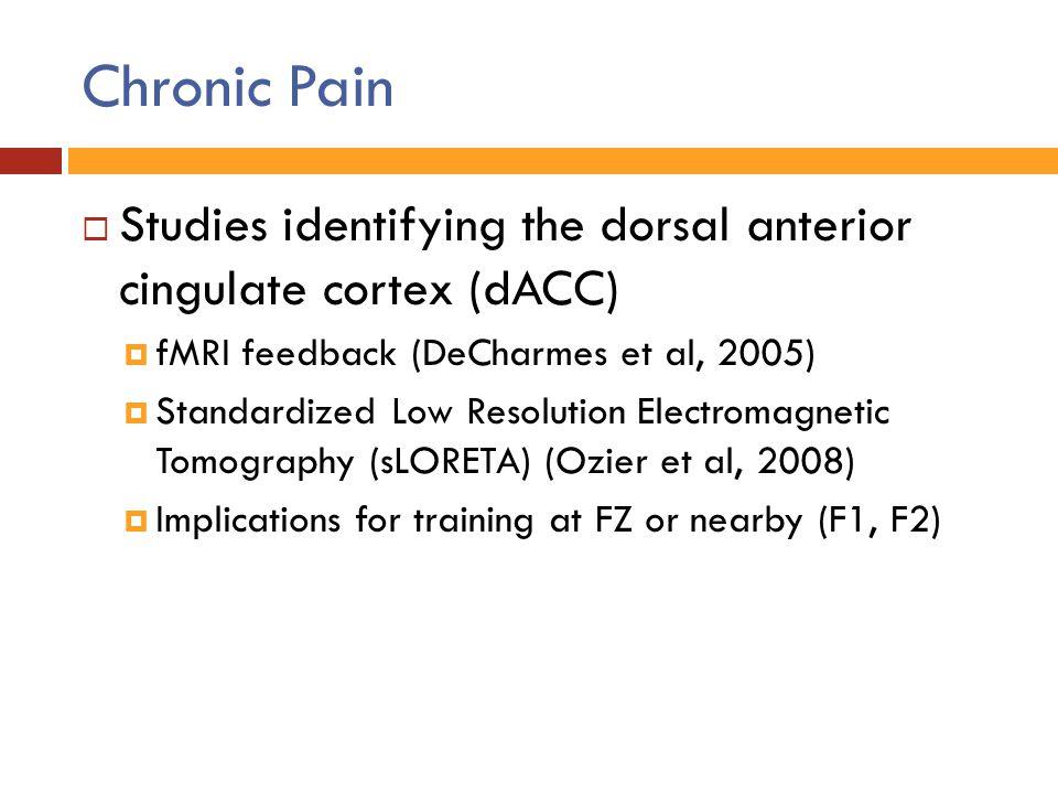 Chronic Pain  Studies identifying the dorsal anterior cingulate cortex (dACC)  fMRI feedback (DeCharmes et al, 2005)  Standardized Low Resolution E
