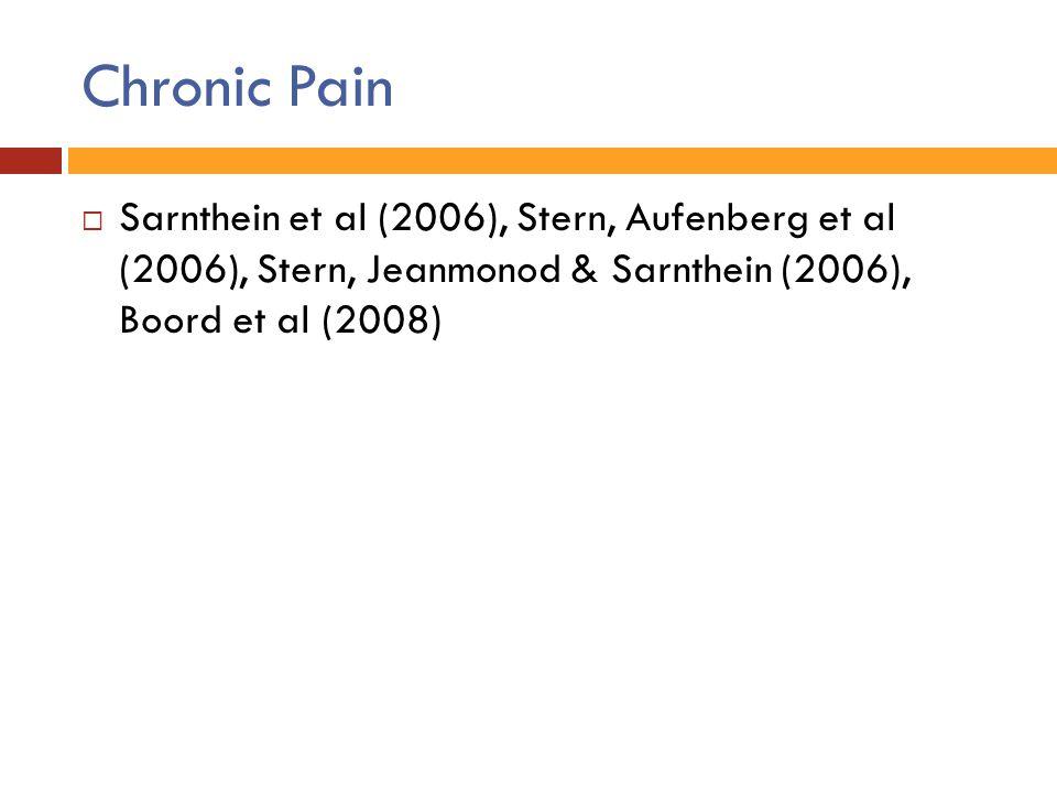 Chronic Pain  Sarnthein et al (2006), Stern, Aufenberg et al (2006), Stern, Jeanmonod & Sarnthein (2006), Boord et al (2008)