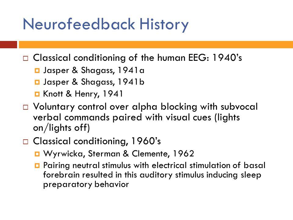  Classical conditioning of the human EEG: 1940's  Jasper & Shagass, 1941a  Jasper & Shagass, 1941b  Knott & Henry, 1941  Voluntary control over a