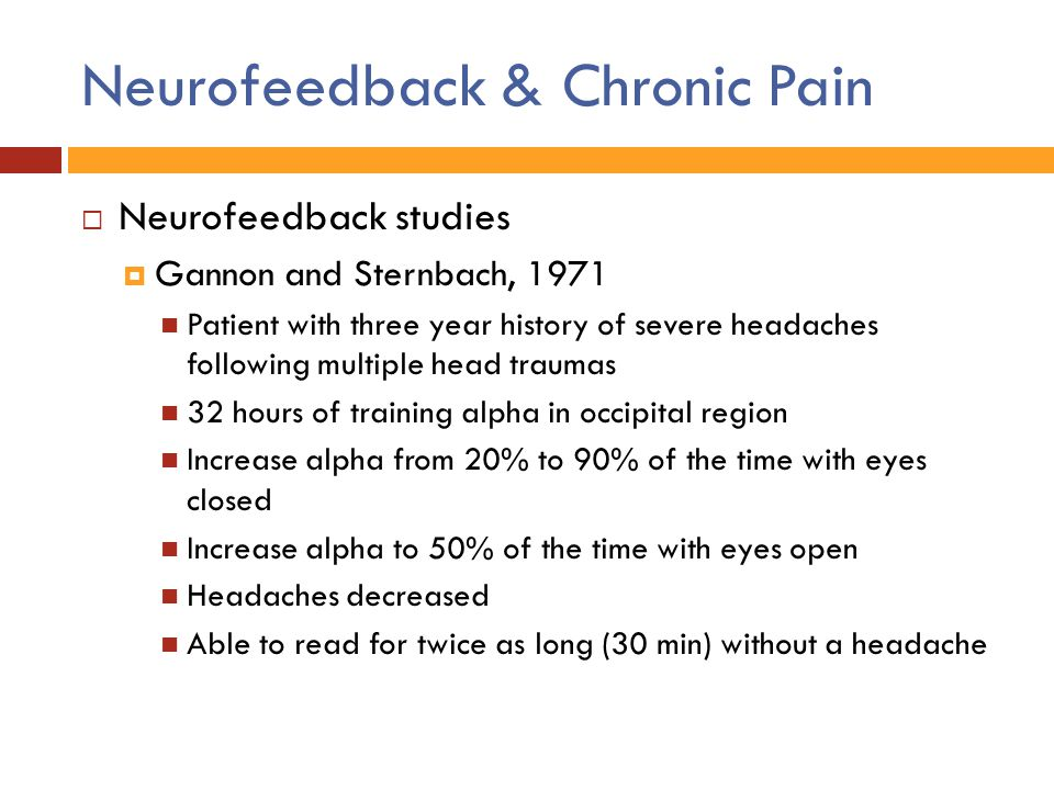  Neurofeedback studies  Gannon and Sternbach, 1971 Patient with three year history of severe headaches following multiple head traumas 32 hours of t