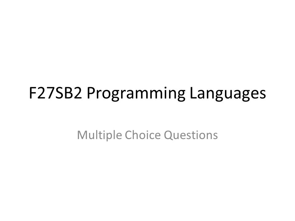 F27SB2 Programming Languages Multiple Choice Questions