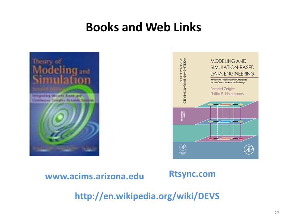 www.acims.arizona.edu Rtsync.com Books and Web Links 22 http://en.wikipedia.org/wiki/DEVS