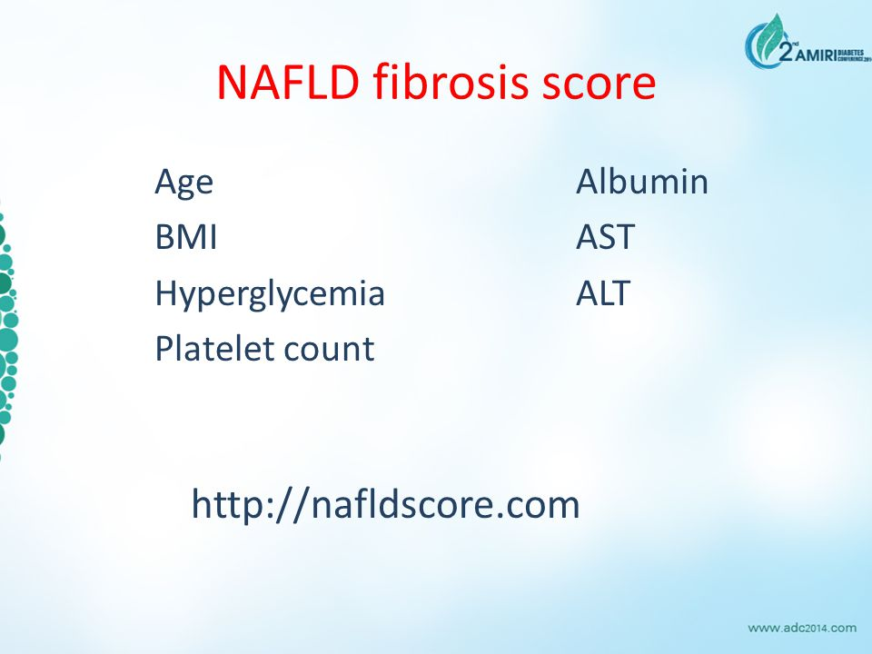 NAFLD fibrosis score http://nafldscore.com Age BMI Hyperglycemia Platelet count Albumin AST ALT