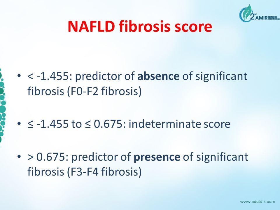 NAFLD fibrosis score < -1.455: predictor of absence of significant fibrosis (F0-F2 fibrosis) ≤ -1.455 to ≤ 0.675: indeterminate score > 0.675: predict