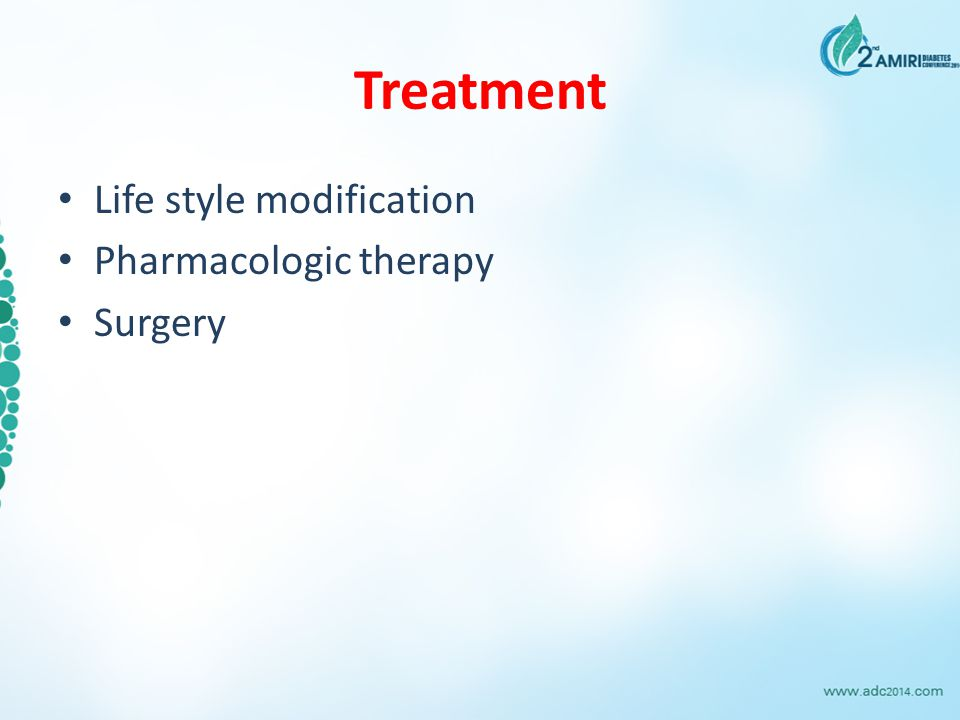 Treatment Life style modification Pharmacologic therapy Surgery