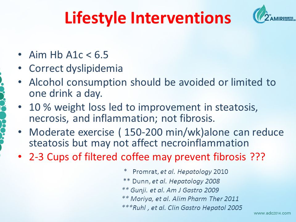 Lifestyle Interventions Aim Hb A1c < 6.5 Correct dyslipidemia Alcohol consumption should be avoided or limited to one drink a day. 10 % weight loss le