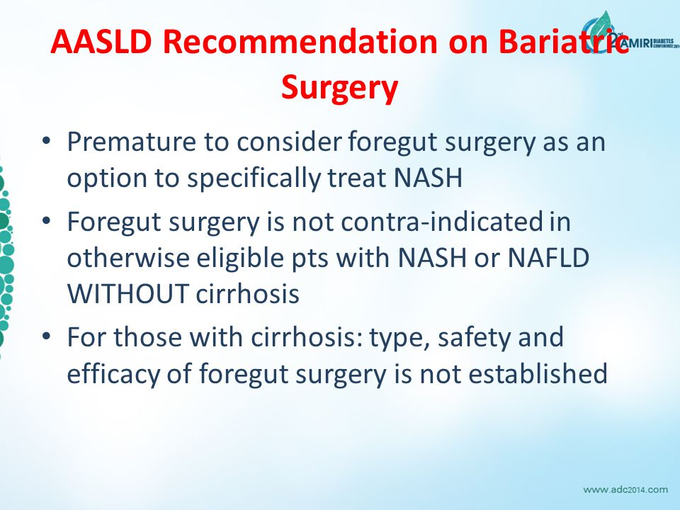 AASLD Recommendation on Bariatric Surgery Premature to consider foregut surgery as an option to specifically treat NASH Foregut surgery is not contra-