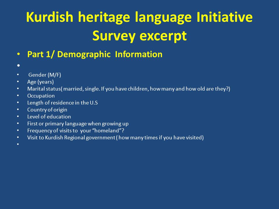 Kurdish heritage language Initiative Survey excerpt Part 1/ Demographic Information Gender (M/F) Age (years) Marital status( married, single.