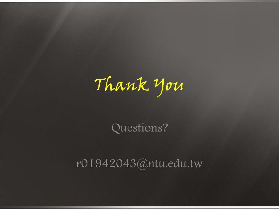 Thank You Questions? r01942043@ntu.edu.tw