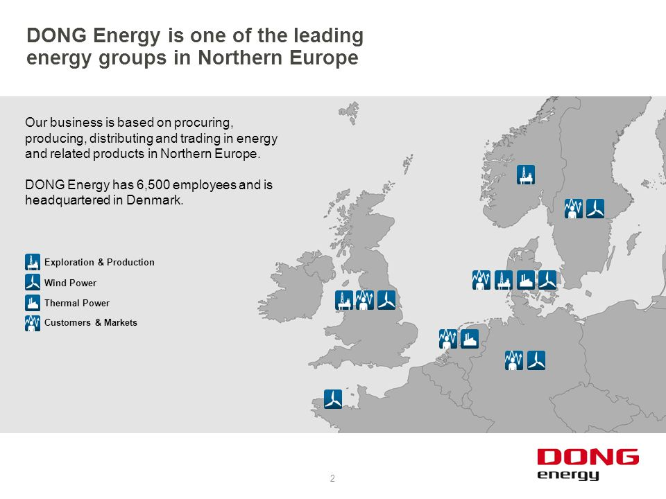 DONG Energy is one of the leading energy groups in Northern Europe 2 Our business is based on procuring, producing, distributing and trading in energy