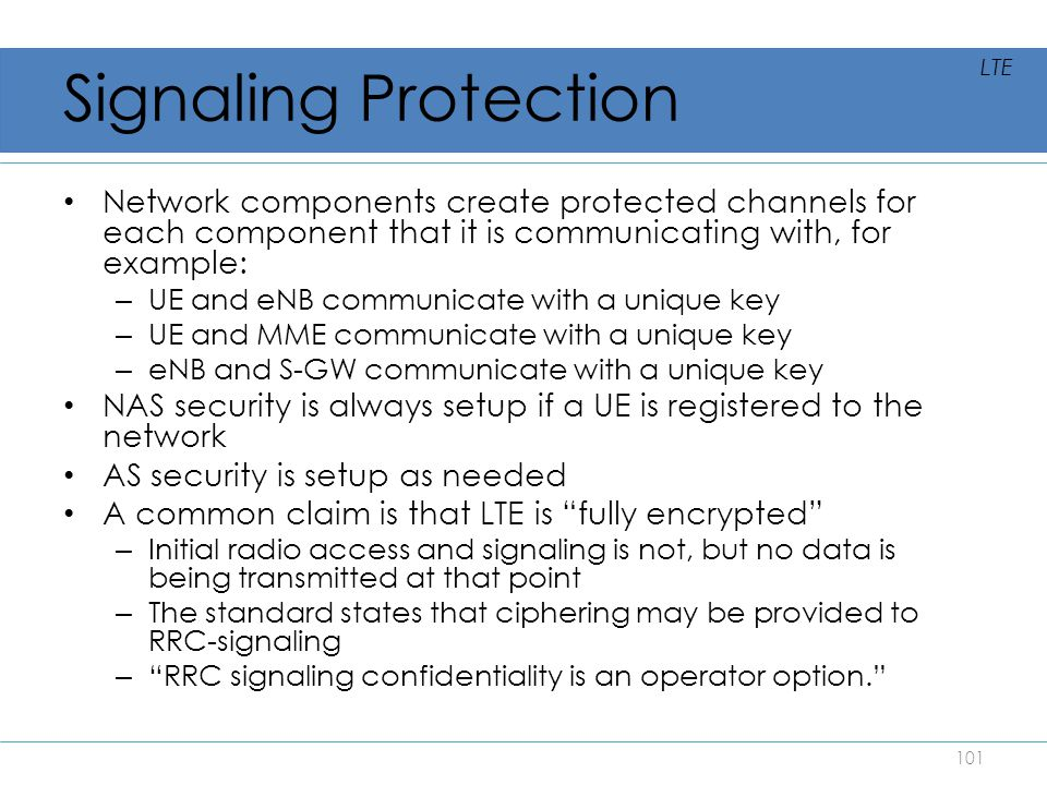 Signaling Protection Network components create protected channels for each component that it is communicating with, for example: – UE and eNB communic