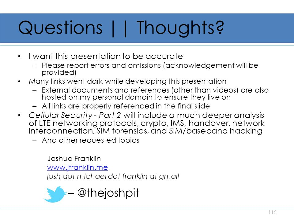 Questions    Thoughts? I want this presentation to be accurate – Please report errors and omissions (acknowledgement will be provided) Many links went