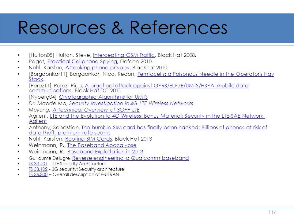 Resources & References [Hulton08] Hulton, Steve, Intercepting GSM Traffic, Black Hat 2008.Intercepting GSM Traffic Paget, Practical Cellphone Spying,