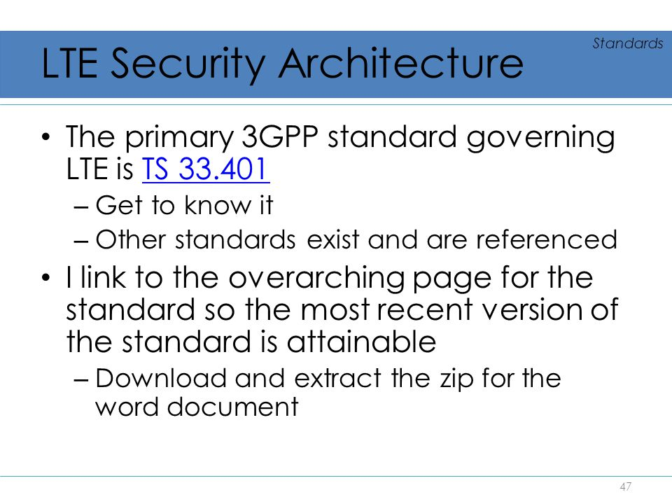 LTE Security Architecture The primary 3GPP standard governing LTE is TS 33.401TS 33.401 – Get to know it – Other standards exist and are referenced I