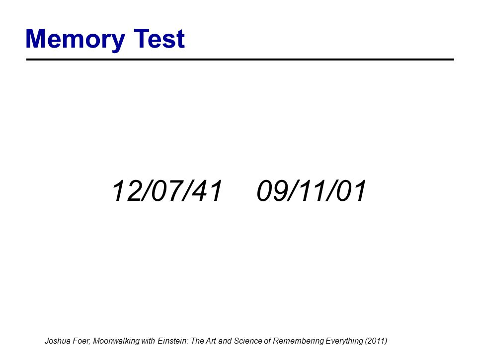 12/07/41 09/11/01 Memory Test Joshua Foer, Moonwalking with Einstein: The Art and Science of Remembering Everything (2011)