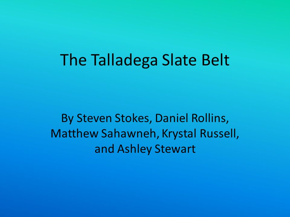 The Talladega Slate Belt By Steven Stokes, Daniel Rollins, Matthew Sahawneh, Krystal Russell, and Ashley Stewart