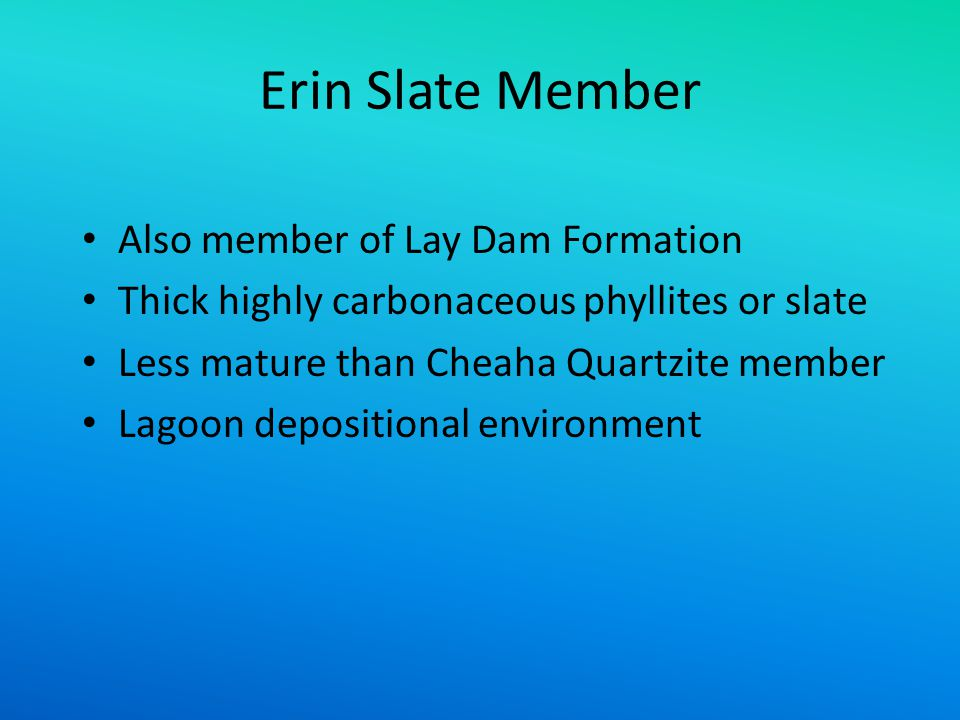 Erin Slate Member Also member of Lay Dam Formation Thick highly carbonaceous phyllites or slate Less mature than Cheaha Quartzite member Lagoon deposi