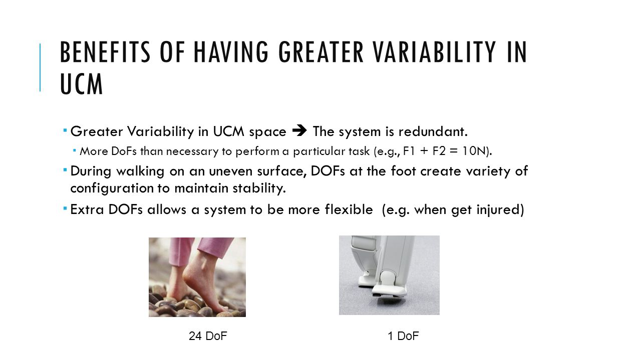 BENEFITS OF HAVING GREATER VARIABILITY IN UCM  Greater Variability in UCM space  The system is redundant.