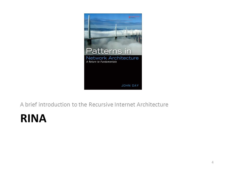 RINA A brief introduction to the Recursive Internet Architecture 4