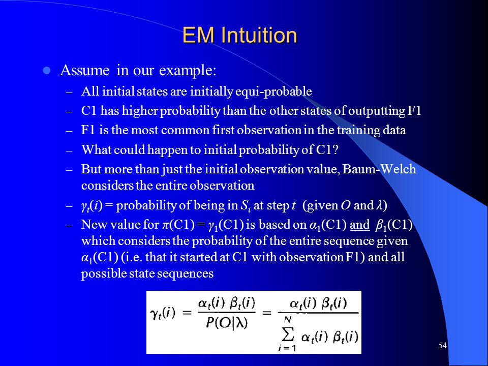 EM Intuition Assume in our example: – All initial states are initially equi-probable – C1 has higher probability than the other states of outputting F