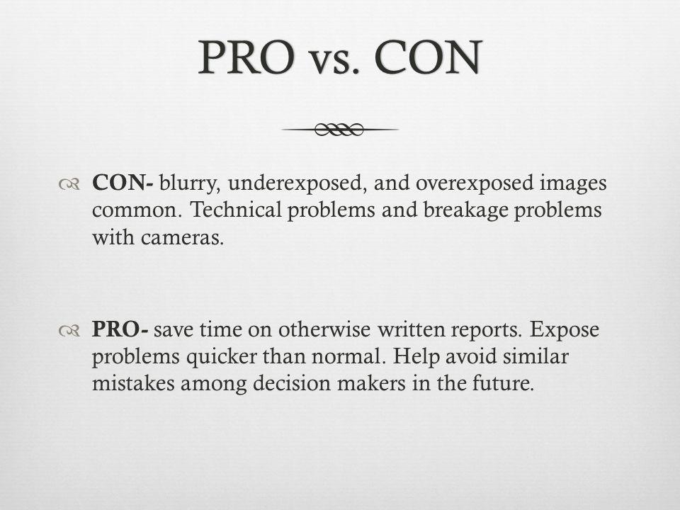 PRO vs. CONPRO vs. CON  CON- blurry, underexposed, and overexposed images common.