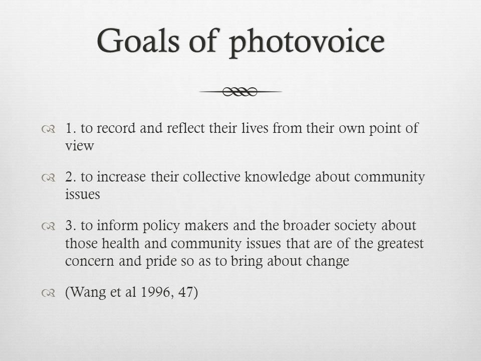 Goals of photovoiceGoals of photovoice  1.