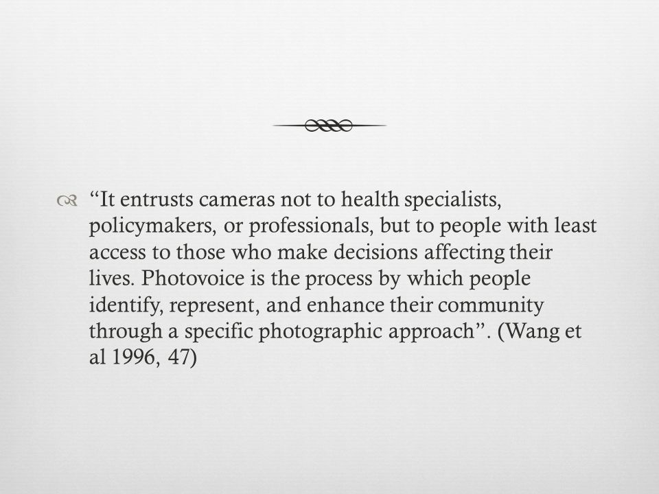  It entrusts cameras not to health specialists, policymakers, or professionals, but to people with least access to those who make decisions affecting their lives.