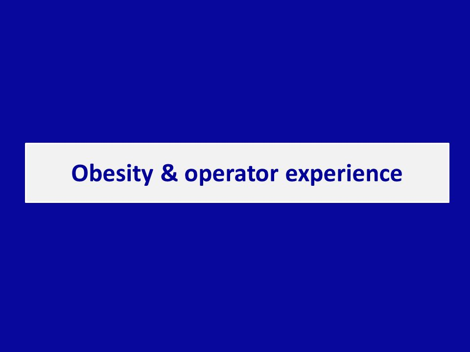Obesity & operator experience