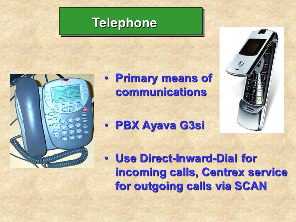 Primary means of communications PBX Ayava G3si Use Direct-Inward-Dial for incoming calls, Centrex service for outgoing calls via SCAN Telephone