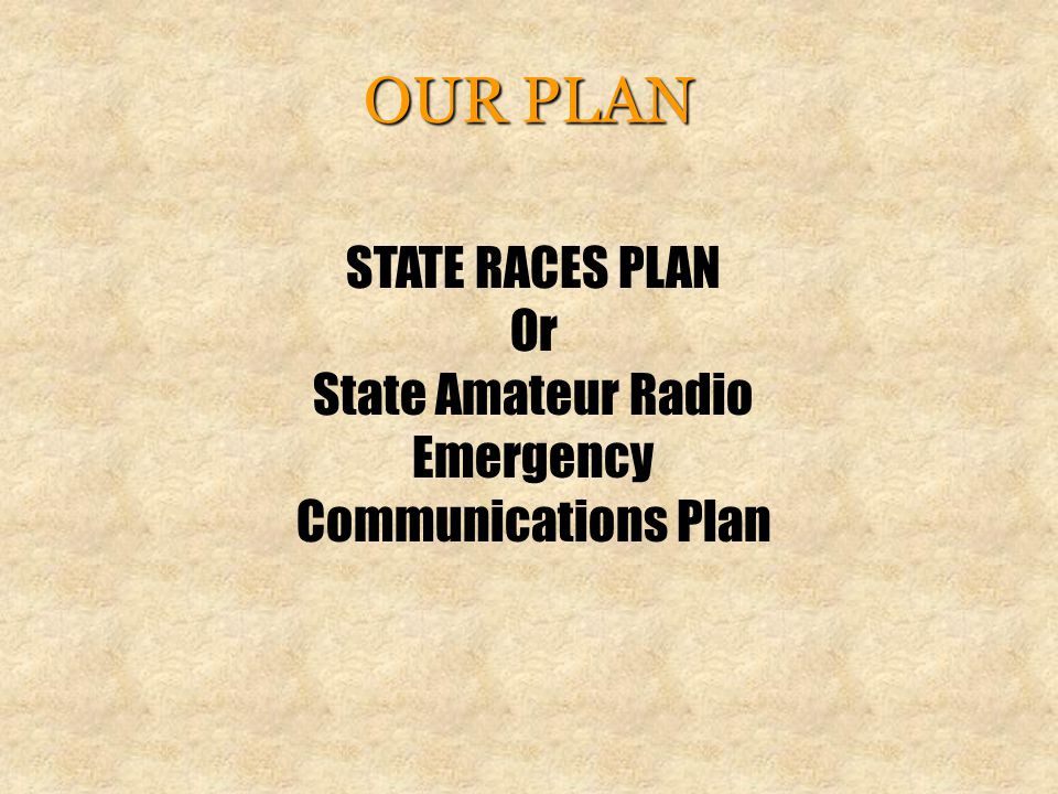 OUR PLAN STATE RACES PLAN Or State Amateur Radio Emergency Communications Plan