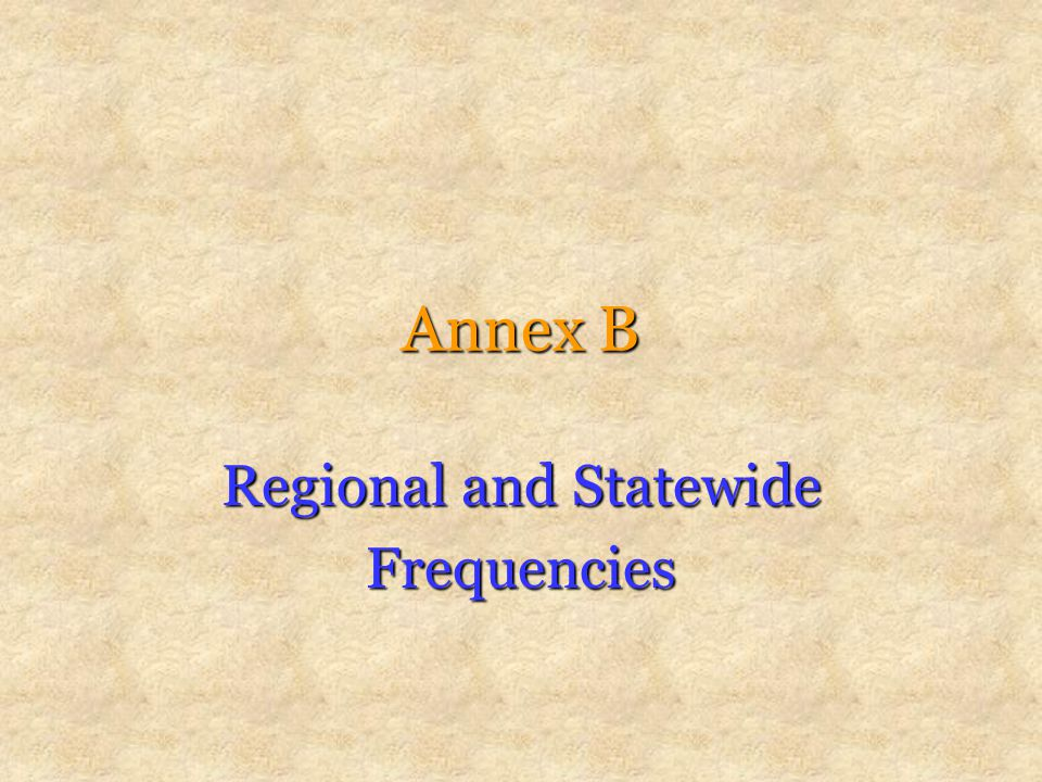 Annex B Regional and Statewide Frequencies