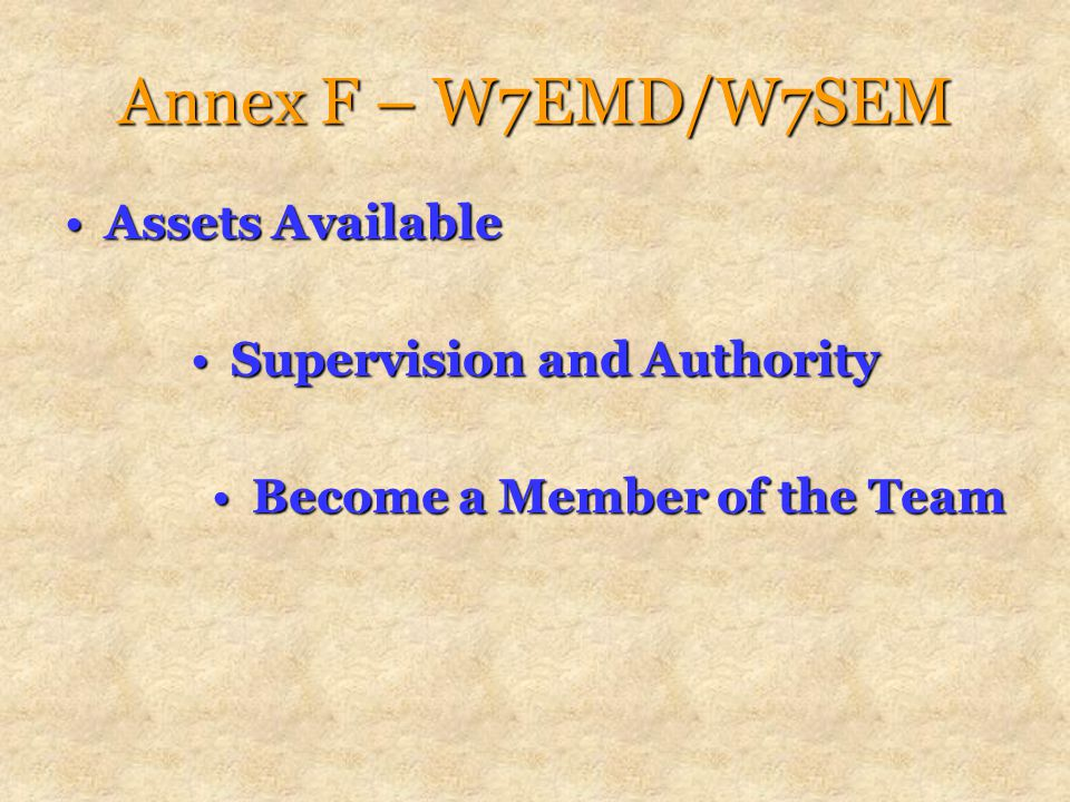 Annex F – W7EMD/W7SEM Assets AvailableAssets Available Supervision and AuthoritySupervision and Authority Become a Member of the TeamBecome a Member of the Team