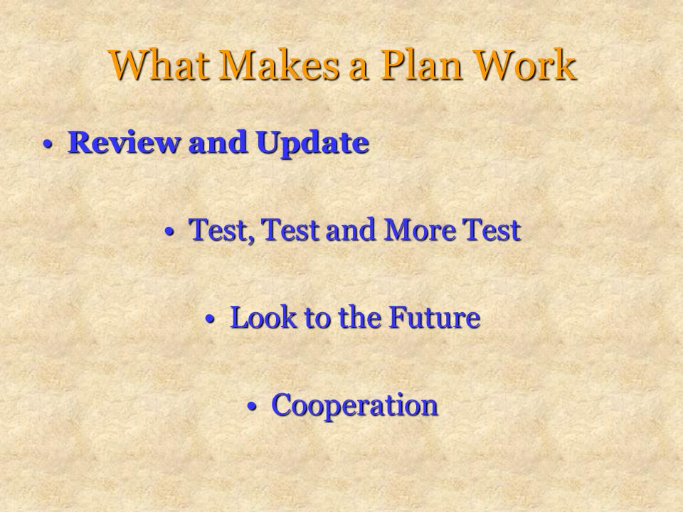 What Makes a Plan Work Review and UpdateReview and Update Test, Test and More TestTest, Test and More Test Look to the FutureLook to the Future CooperationCooperation