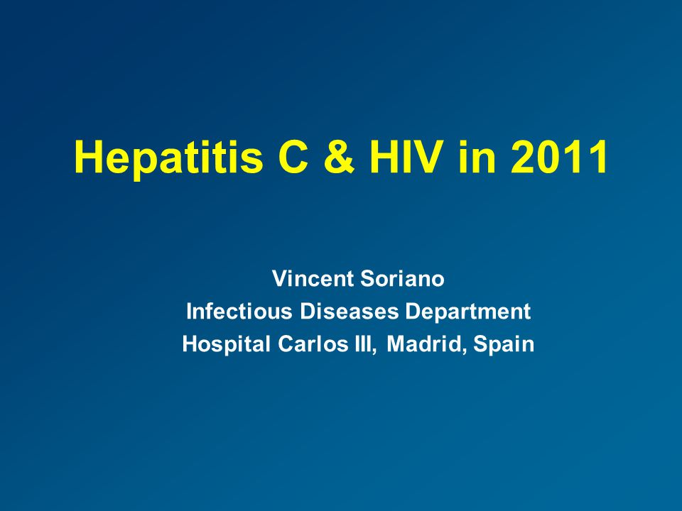 Hepatitis C & HIV in 2011 Vincent Soriano Infectious Diseases Department Hospital Carlos III, Madrid, Spain
