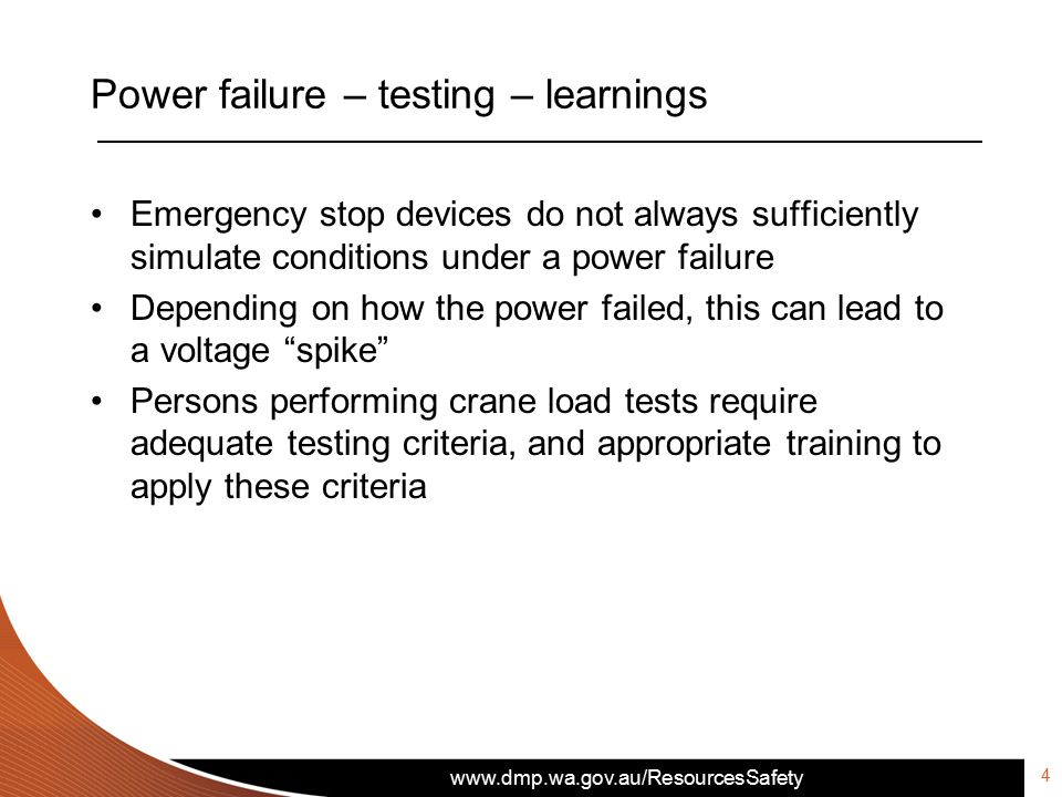 www.dmp.wa.gov.au/ResourcesSafety Power failure – testing – learnings Emergency stop devices do not always sufficiently simulate conditions under a po