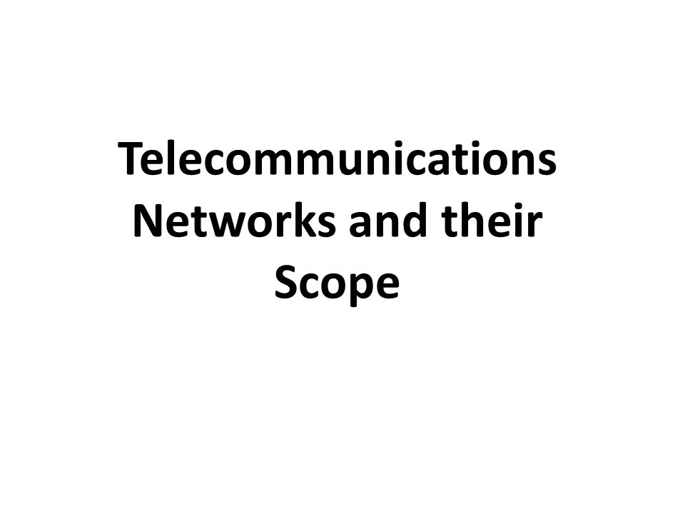 Telecommunications Networks and their Scope