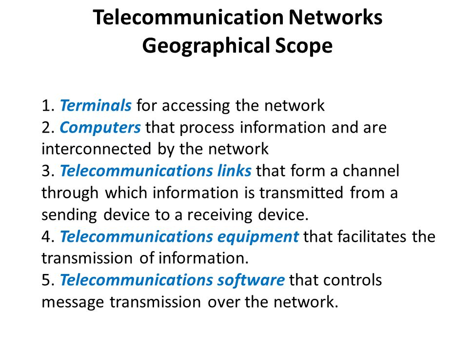 Telecommunication Networks Geographical Scope 1. Terminals for accessing the network 2.