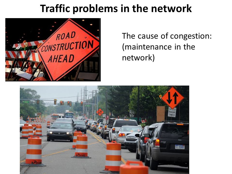 The cause of congestion: (maintenance in the network) Traffic problems in the network