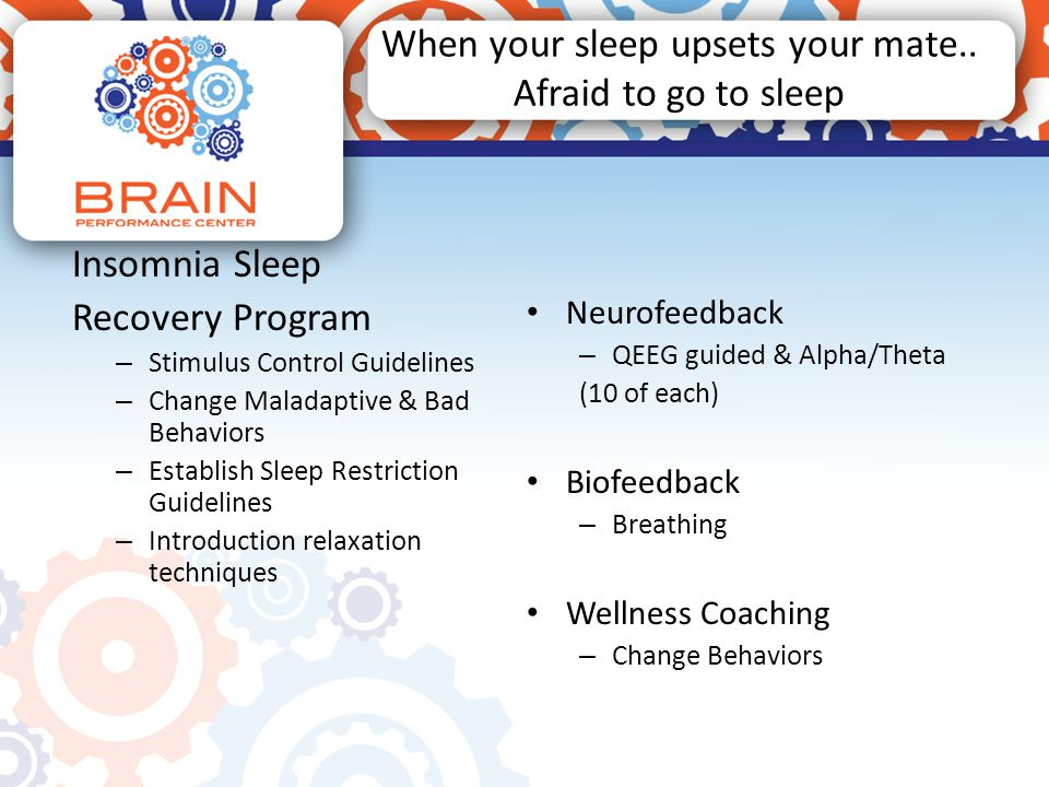 When your sleep upsets your mate.. Afraid to go to sleep Insomnia Sleep Recovery Program – Stimulus Control Guidelines – Change Maladaptive & Bad Beha