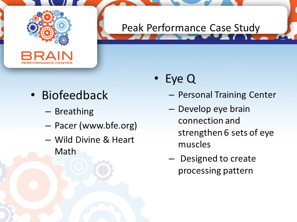 Peak Performance Case Study Biofeedback – Breathing – Pacer (www.bfe.org) – Wild Divine & Heart Math Eye Q – Personal Training Center – Develop eye br