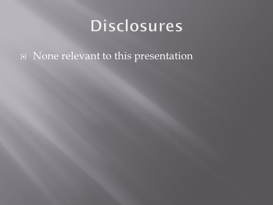  None relevant to this presentation