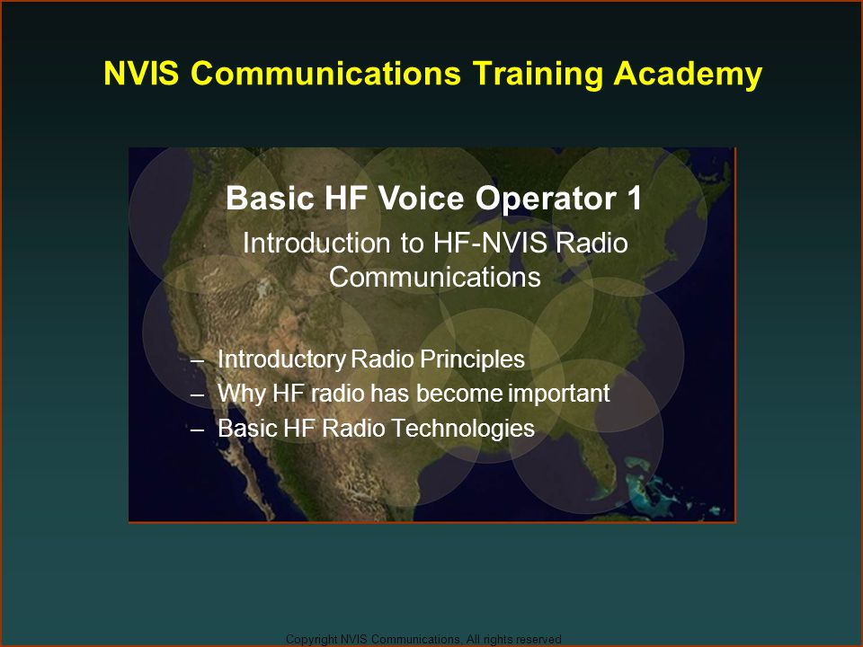 Copyright NVIS Communications, All rights reserved NVIS Communications Training Academy Basic HF Voice Operator 1 Introduction to HF-NVIS Radio Commun